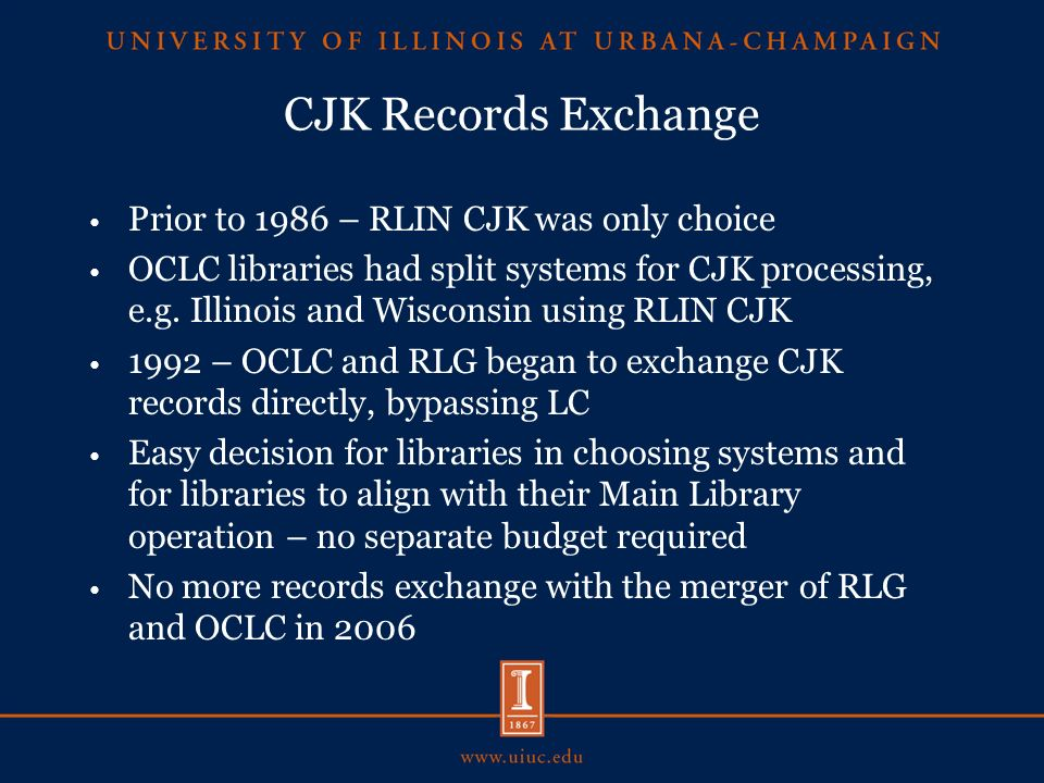 CJK Records Exchange Prior to 1986 – RLIN CJK was only choice OCLC libraries had split systems for CJK processing, e.g.
