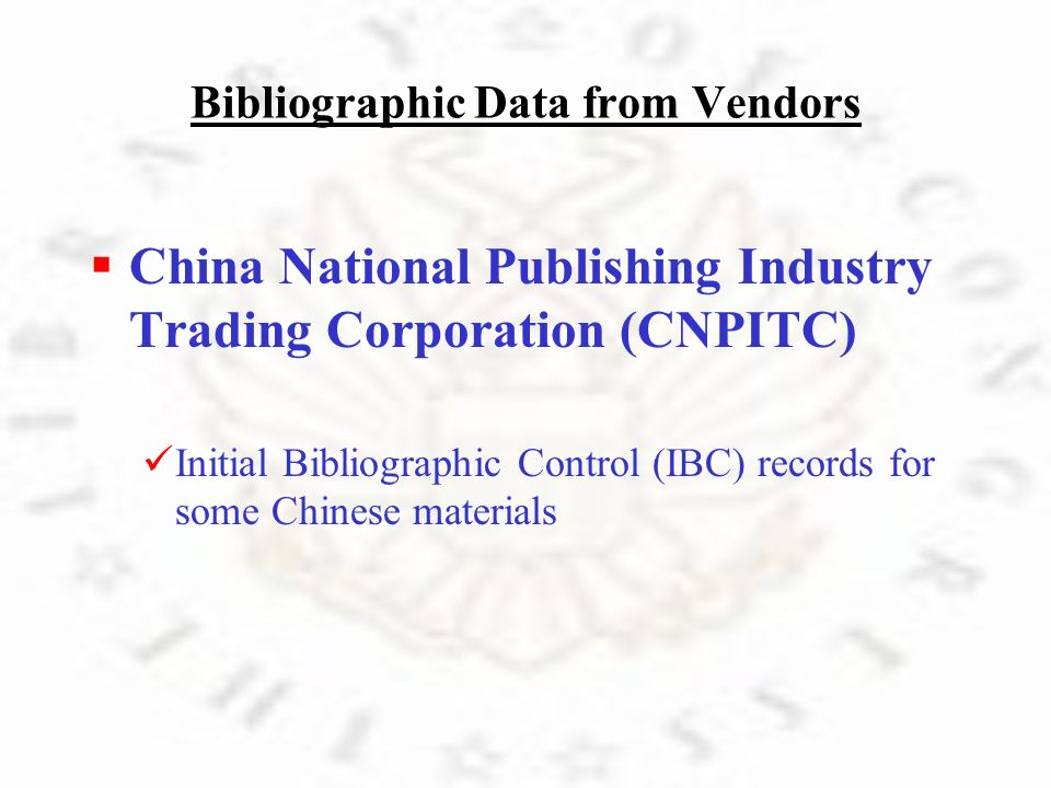 Bibliographic Data from Vendors C hina National Publishing Industry Trading Corporation (CNPITC) I nitial Bibliographic Control (IBC) records for some