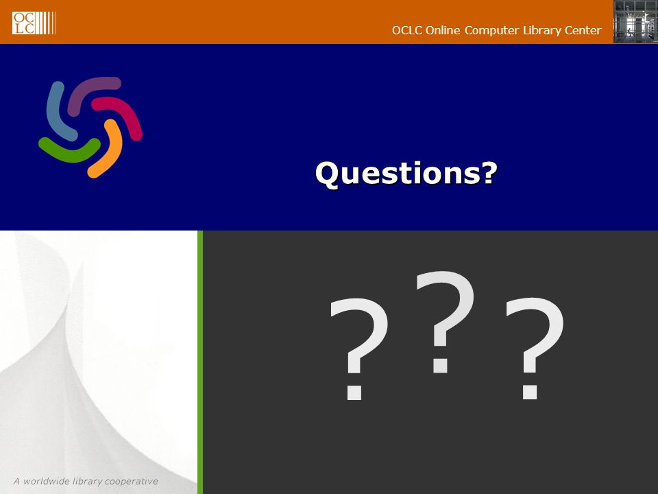 A worldwide library cooperative OCLC Online Computer Library Center Questions