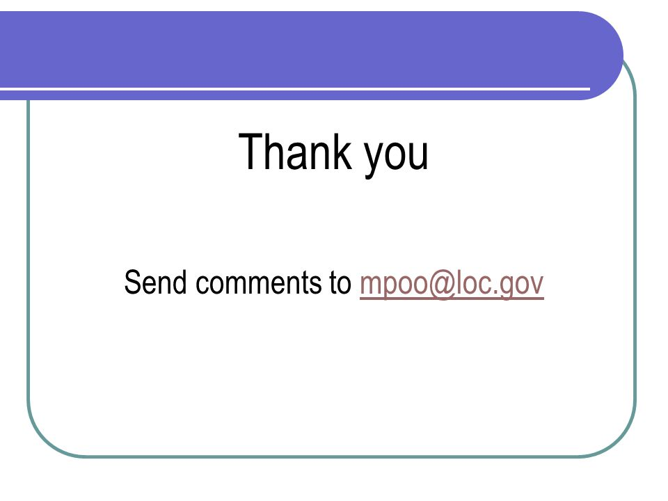 Thank you Send comments to mpoo@loc.govmpoo@loc.gov