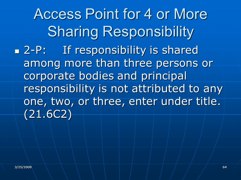 Access Point for 4 or More Sharing Responsibility 2-P:If responsibility is shared among more than three persons or corporate bodies and principal responsibility is not attributed to any one, two, or three, enter under title.