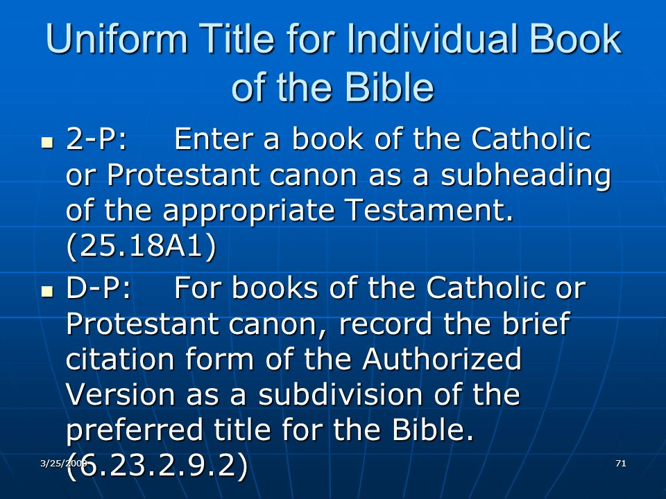 Uniform Title for Individual Book of the Bible 2-P:Enter a book of the Catholic or Protestant canon as a subheading of the appropriate Testament.