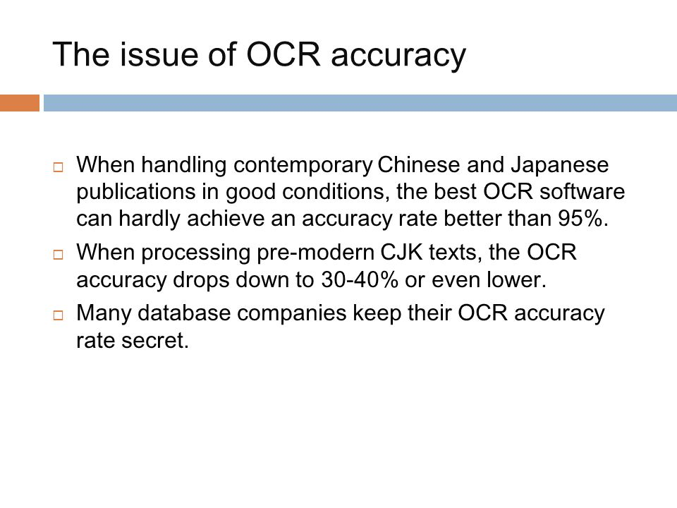 The issue of OCR accuracy When handling contemporary Chinese and Japanese publications in good conditions, the best OCR software can hardly achieve an accuracy rate better than 95%.