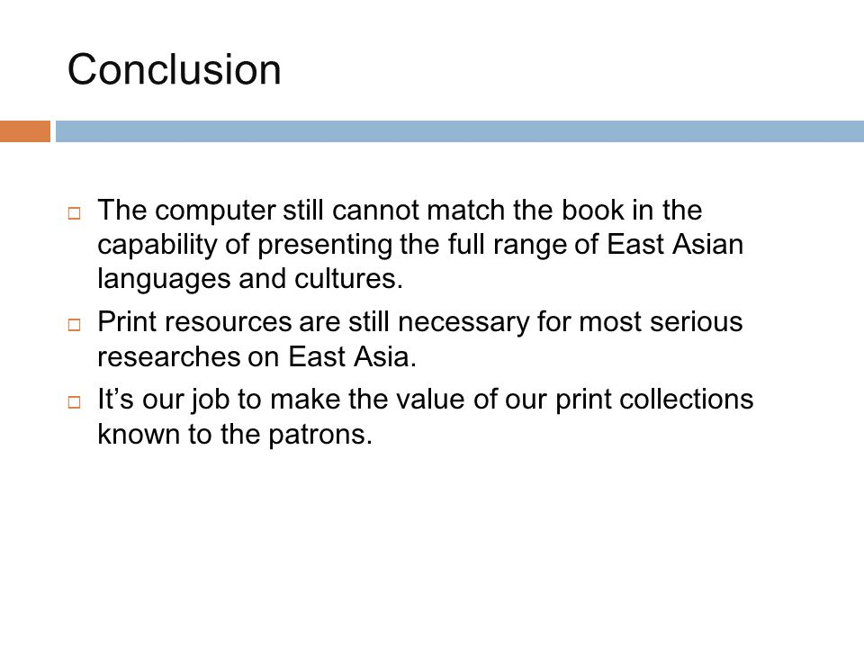 Conclusion The computer still cannot match the book in the capability of presenting the full range of East Asian languages and cultures.
