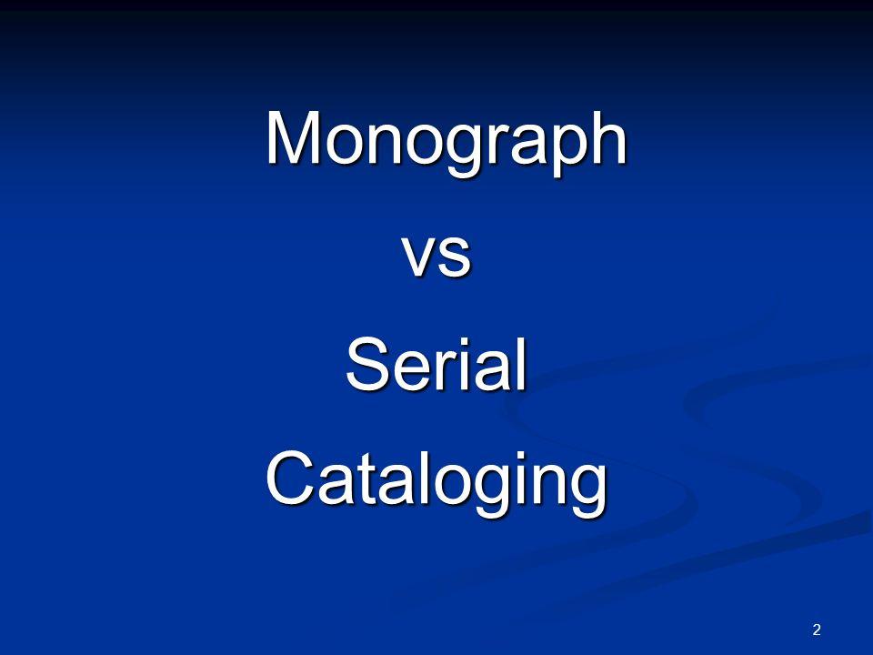 2 Monograph MonographvsSerialCataloging