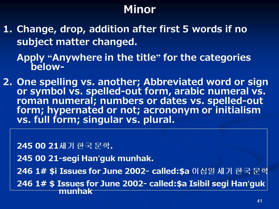 41 Minor 1.Change, drop, addition after first 5 words if no subject matter changed.
