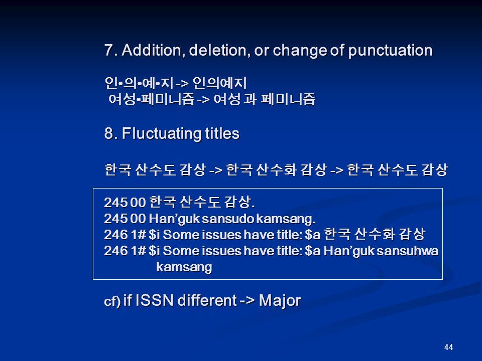 44 7. Addition, deletion, or change of punctuation -> -> 8.