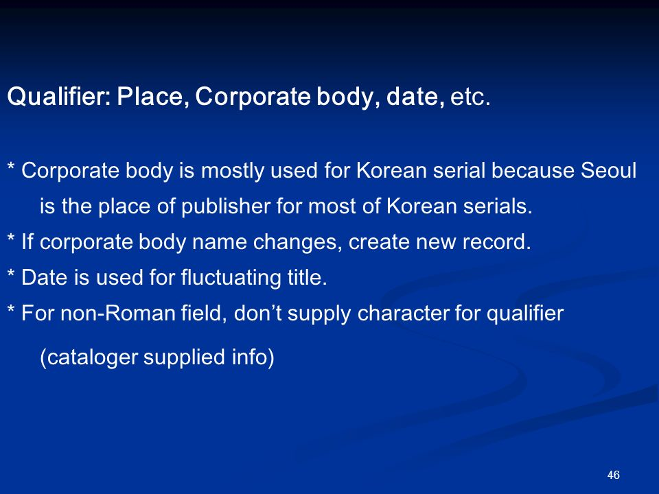46 Qualifier: Place, Corporate body, date, etc.