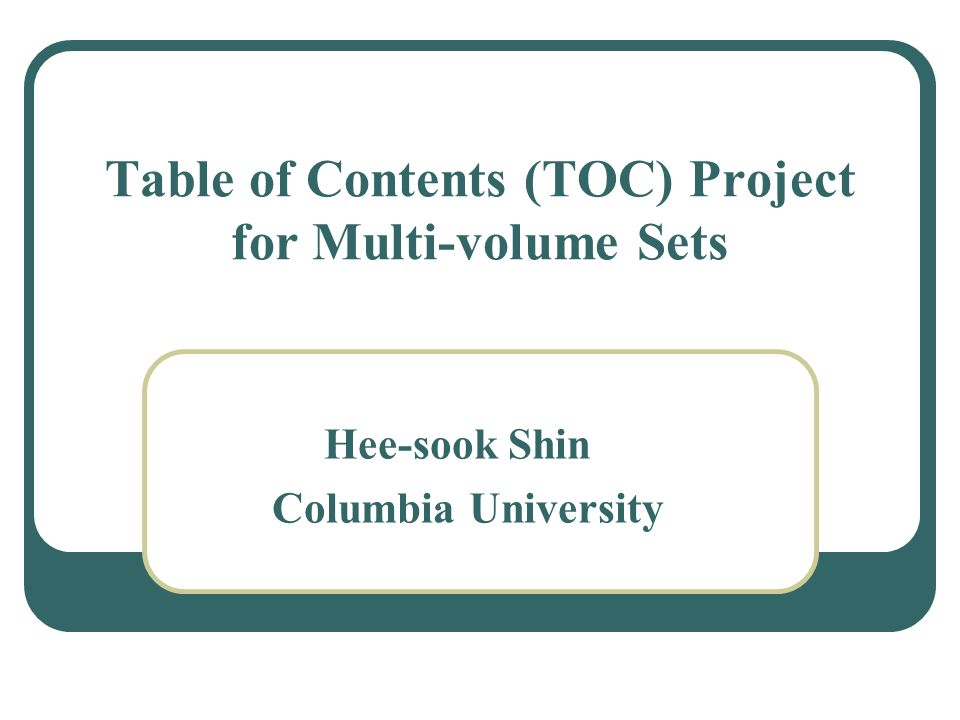 Table of Contents (TOC) Project for Multi-volume Sets Hee-sook Shin Columbia University