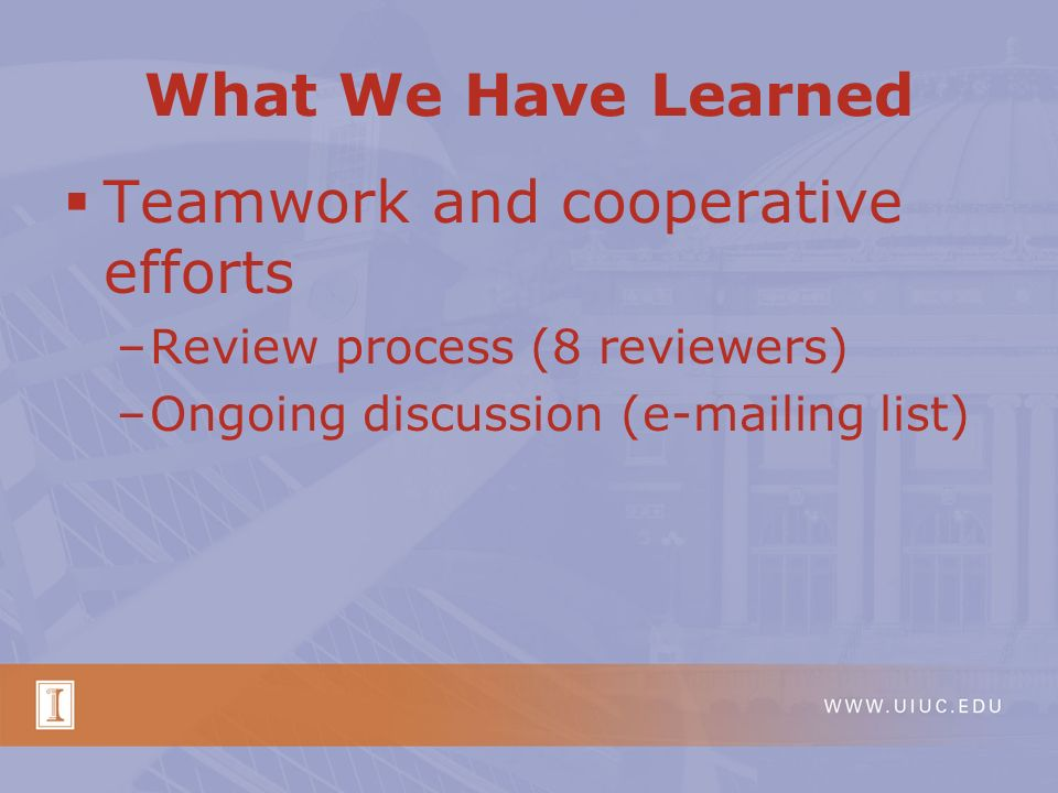 What We Have Learned Teamwork and cooperative efforts –Review process (8 reviewers) –Ongoing discussion ( ing list)