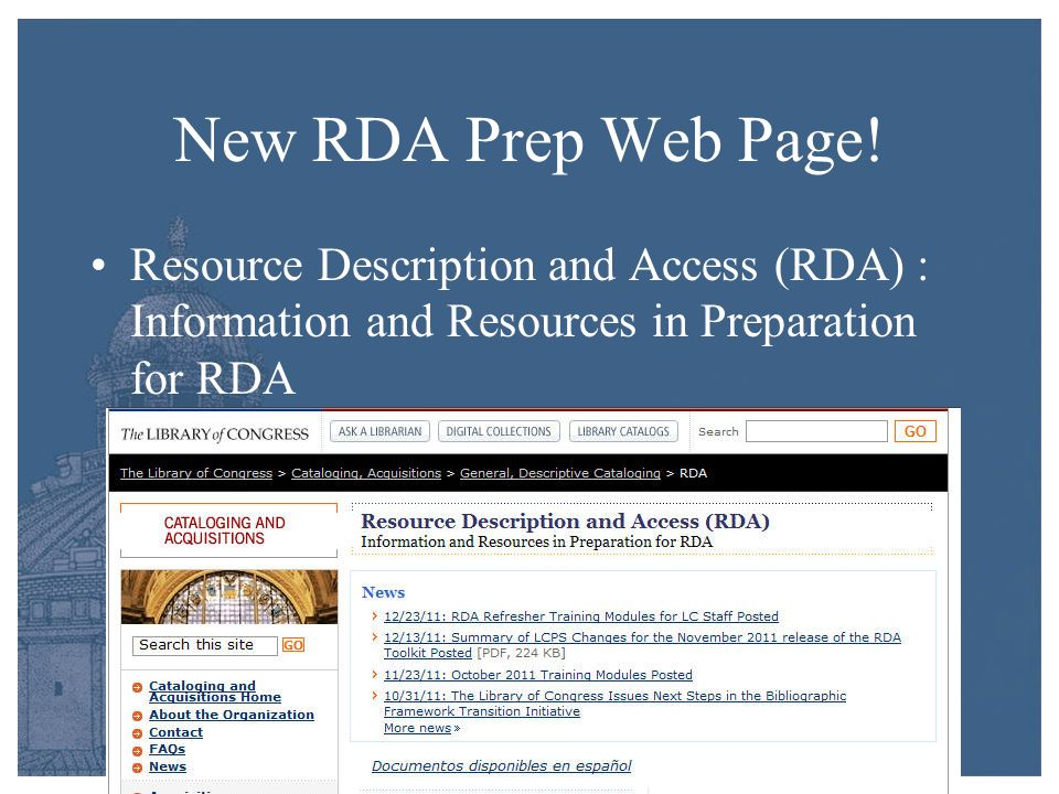 http://www.loc.gov/aba/rda News and announcements Documentation –Core elements, Library of Congress Policy Statements Training modules, exercises, supplementary documents Community links U.S.