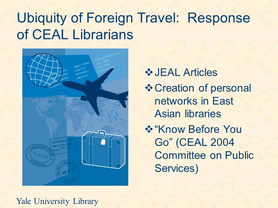 Yale University Library Formal exchanges with Japanese university libraries (3) Thoughts: Continuing importance of library as place in a Library verson 2.0 world Making possible physical access to library facilities in East Asia is especially important when public and academic library access is restrictive Using personal connections to facilitate access to libraries overseas has limitations Such exchanges could be mediated by consortia in the future to expand access