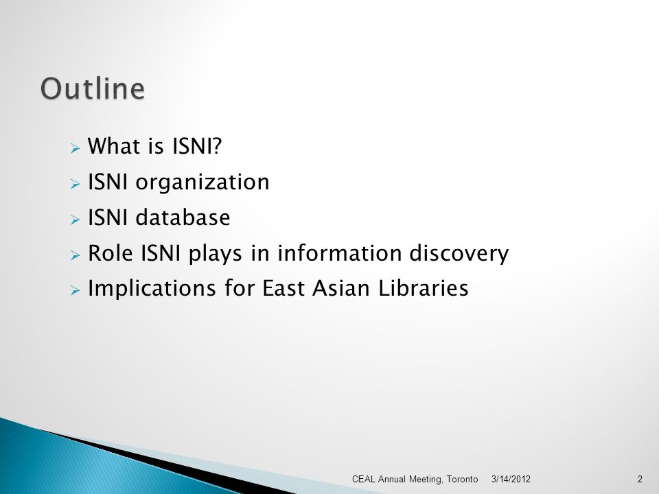 What is ISNI? ISNI organization ISNI database Role ISNI plays in information discovery Implications for East Asian Libraries 3/14/20122CEAL Annual Mee
