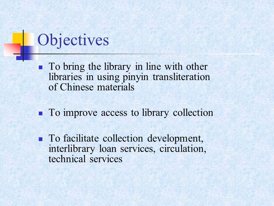 Objectives To bring the library in line with other libraries in using pinyin transliteration of Chinese materials To improve access to library collection To facilitate collection development, interlibrary loan services, circulation, technical services