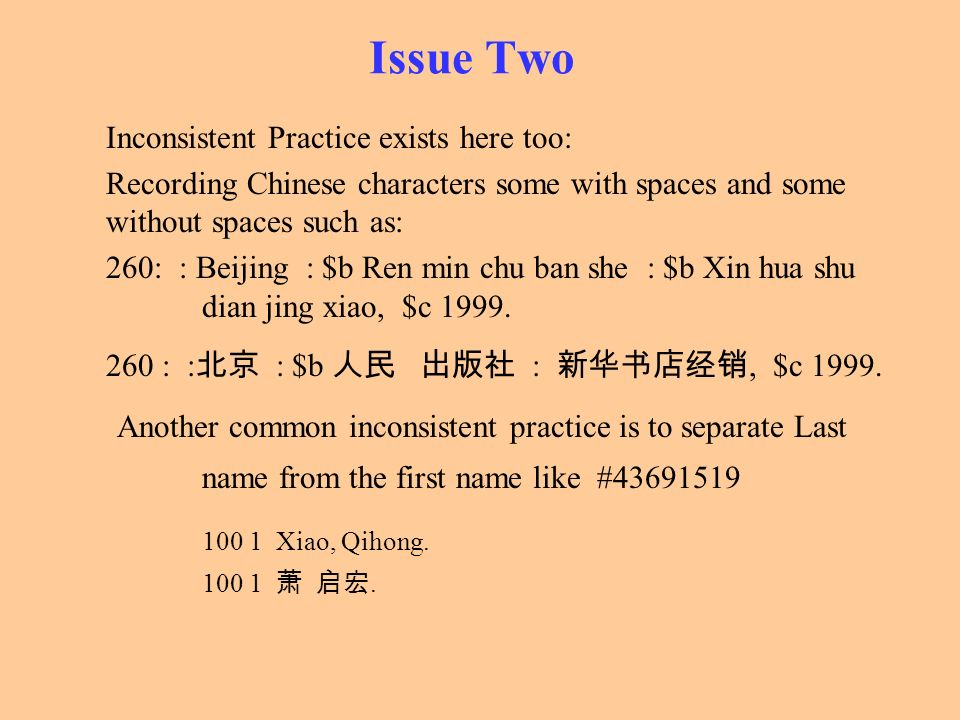 Issue Two Inconsistent Practice exists here too: Recording Chinese characters some with spaces and some without spaces such as: 260: : Beijing : $b Re