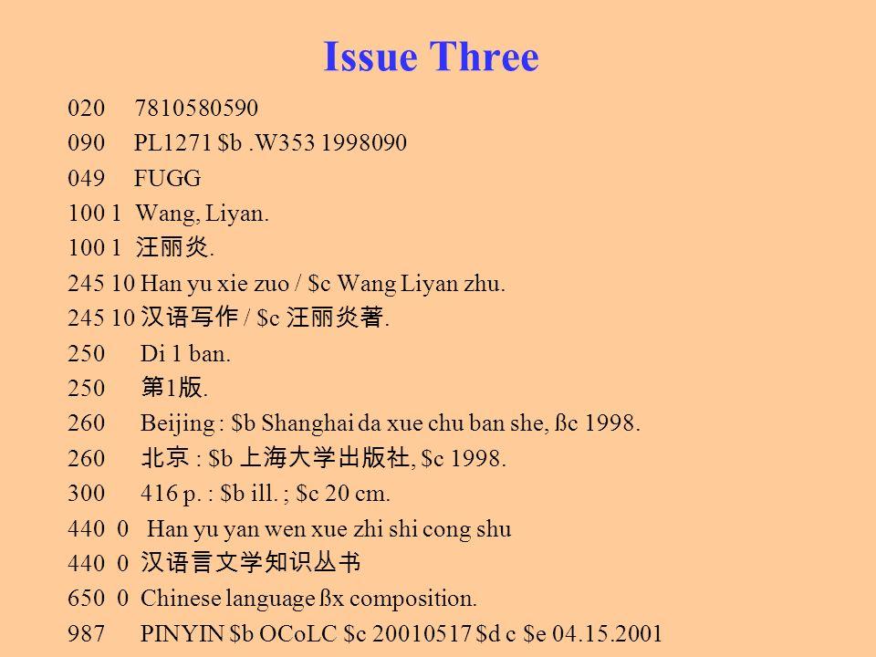 Issue Three 020 7810580590 090 PL1271 $b.W353 1998090 049 FUGG 100 1 Wang, Liyan. 100 1. 245 10 Han yu xie zuo / $c Wang Liyan zhu. 245 10 / $c. 250 D
