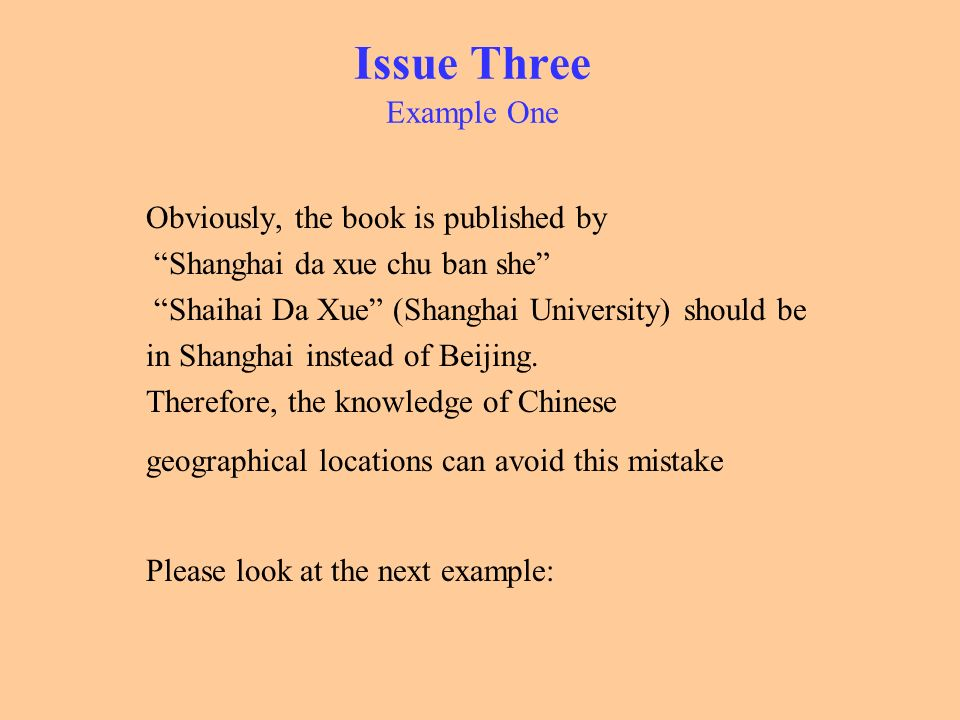 Issue Three Example One Obviously, the book is published by Shanghai da xue chu ban she Shaihai Da Xue (Shanghai University) should be in Shanghai ins