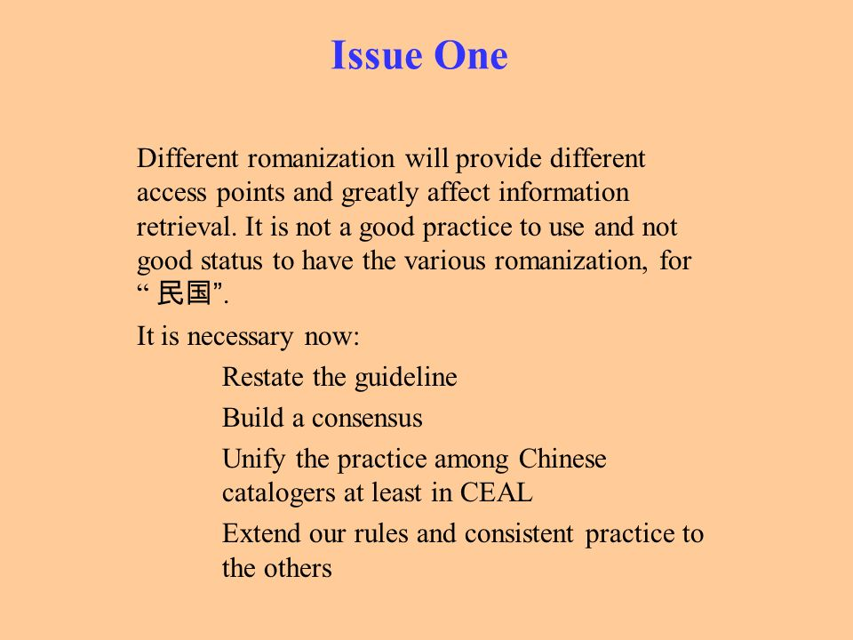 Issue One Different romanization will provide different access points and greatly affect information retrieval. It is not a good practice to use and n