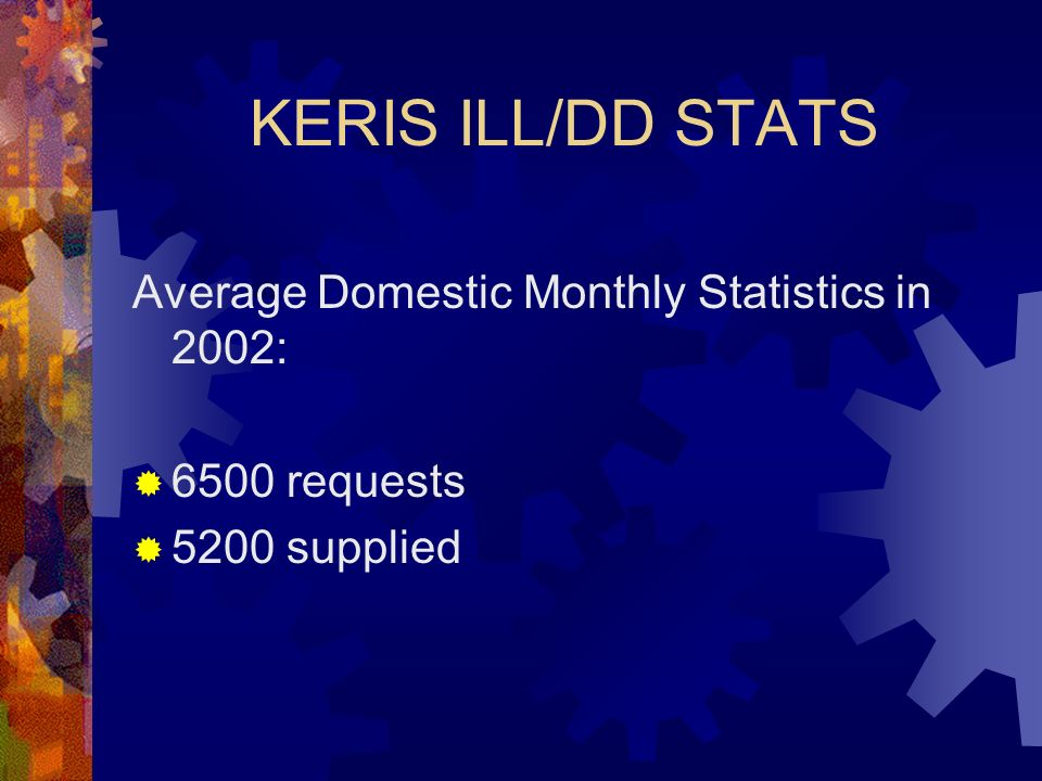 KERIS ILL/DD STATS Average Domestic Monthly Statistics in 2002: 6500 requests 5200 supplied