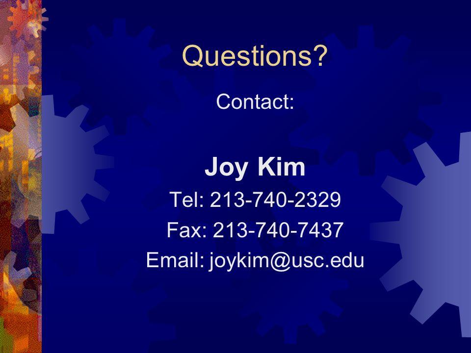 Questions Contact: Joy Kim Tel: 213-740-2329 Fax: 213-740-7437 Email: joykim@usc.edu