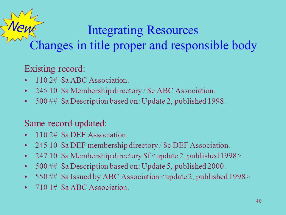 40 Integrating Resources Changes in title proper and responsible body Existing record: 110 2# $a ABC Association.