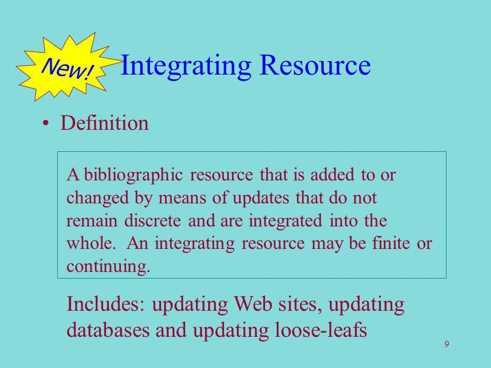 9 Integrating Resource Definition A bibliographic resource that is added to or changed by means of updates that do not remain discrete and are integrated into the whole.