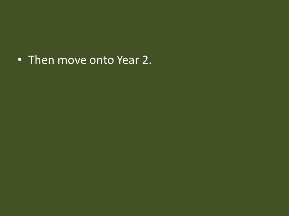 Then move onto Year 2.