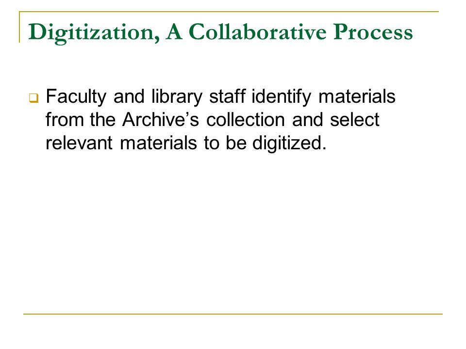 Digitization, A Collaborative Process Library and Archive staff supervise student workers in the digitization process.