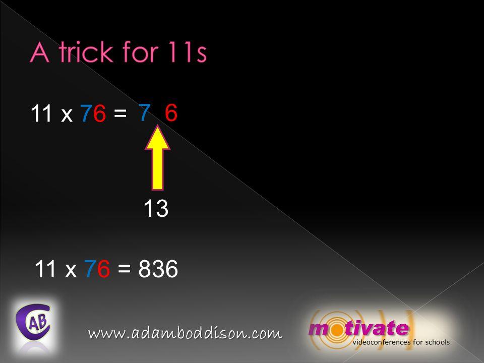 www.adamboddison.com 11 x 76 = 7 6 13 11 x 76 = 836