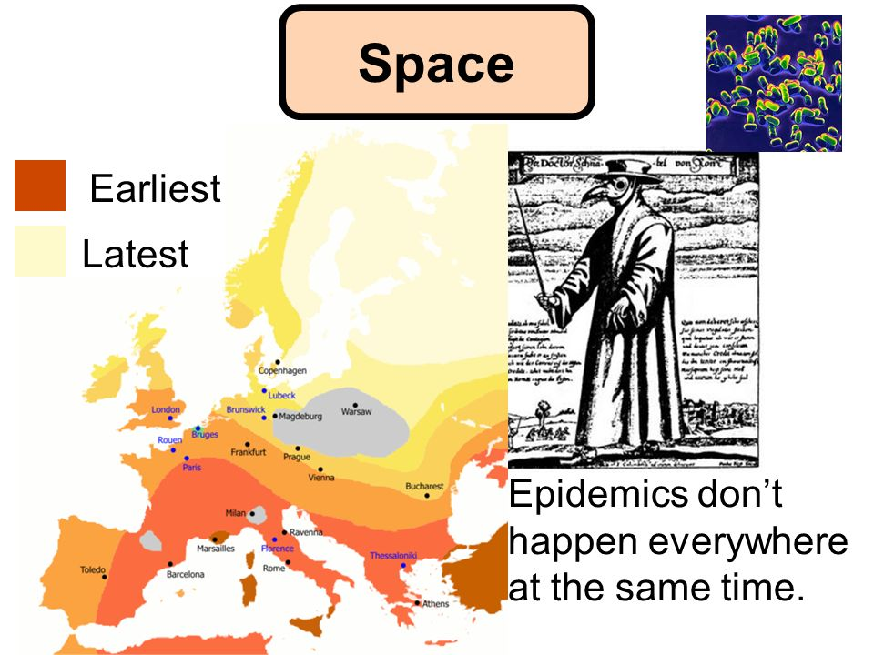 Epidemics dont happen everywhere at the same time. Space Earliest Latest