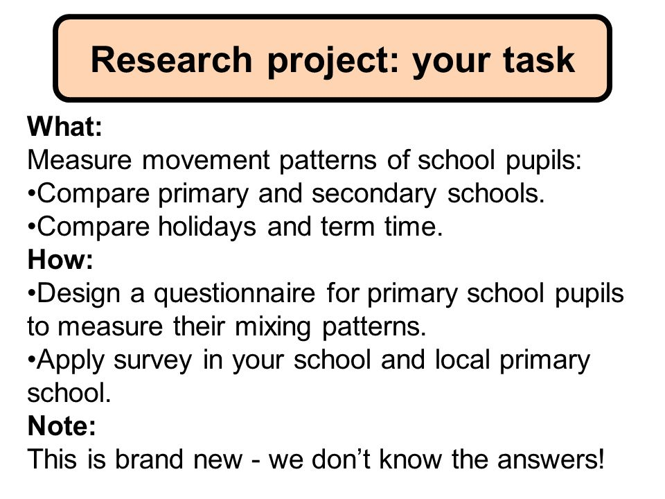 What: Measure movement patterns of school pupils: Compare primary and secondary schools.