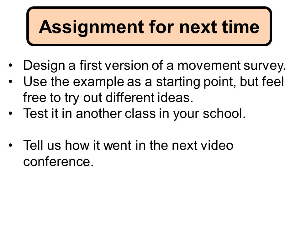 Assignment for next time Design a first version of a movement survey.