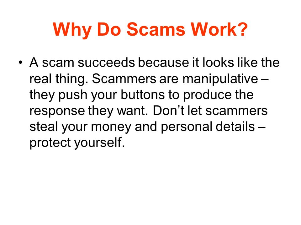 Myths About Scams Busting the following common myths will help reduce your chances of being scammed.