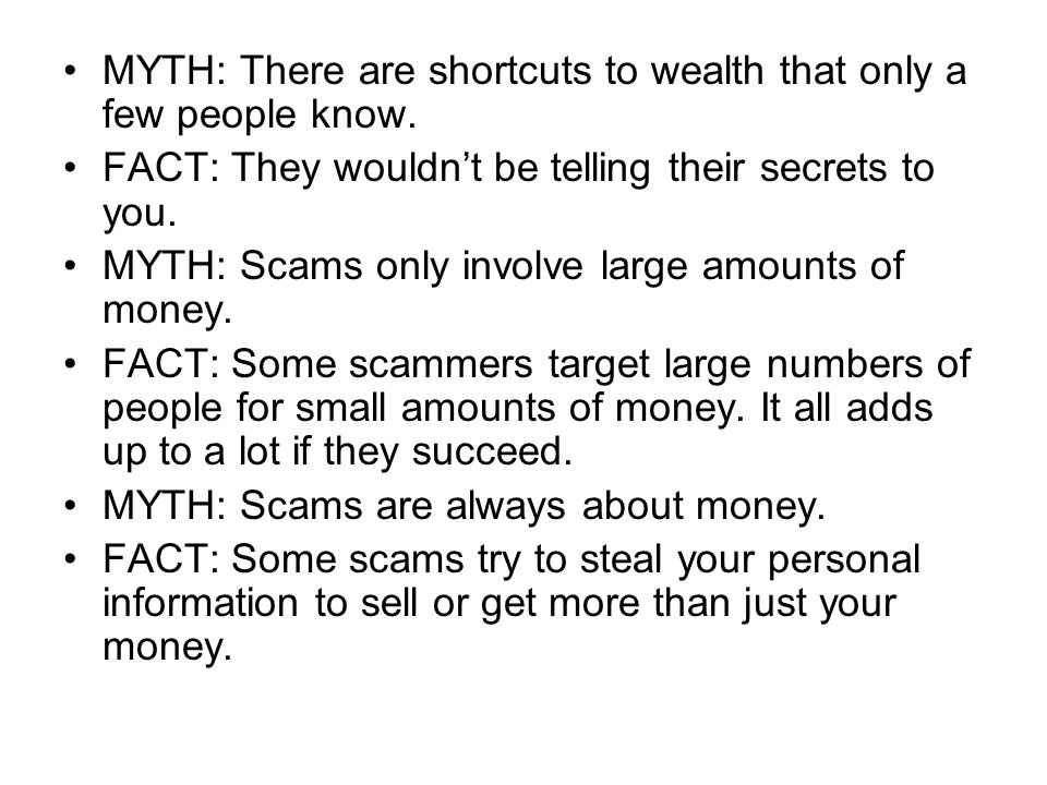 Protect Yourself There are no guaranteed get-rich-quick schemes – the only people who get rich are the scammers.