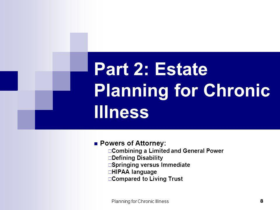 Planning for Chronic Illness 8 Part 2: Estate Planning for Chronic Illness Powers of Attorney: Combining a Limited and General Power Defining Disabili
