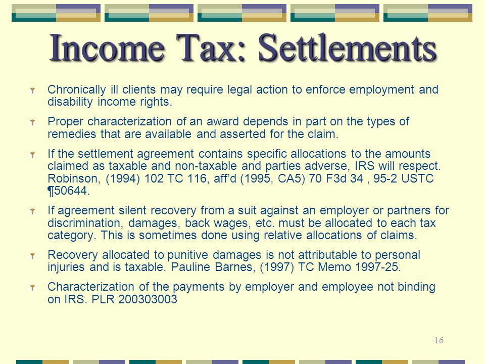 16 Income Tax: Settlements Chronically ill clients may require legal action to enforce employment and disability income rights. Proper characterizatio