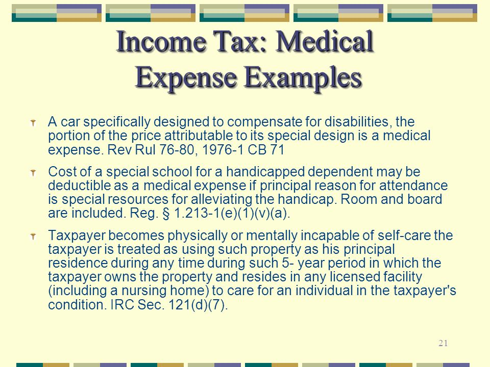 21 Income Tax: Medical Expense Examples A car specifically designed to compensate for disabilities, the portion of the price attributable to its speci