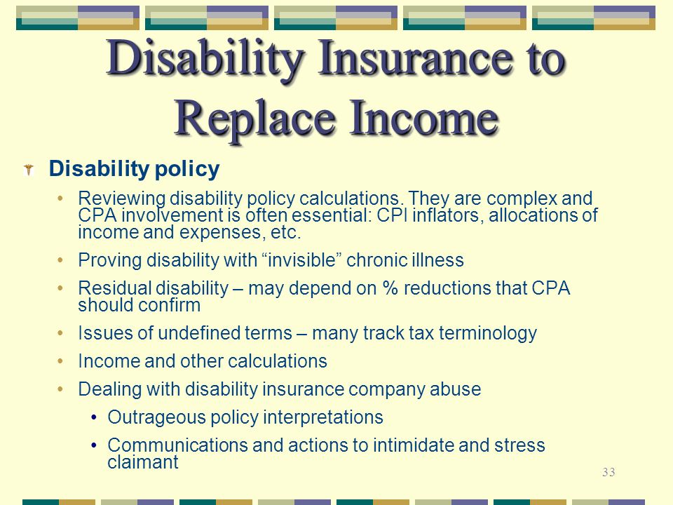 33 Disability Insurance to Replace Income Disability policy Reviewing disability policy calculations. They are complex and CPA involvement is often es
