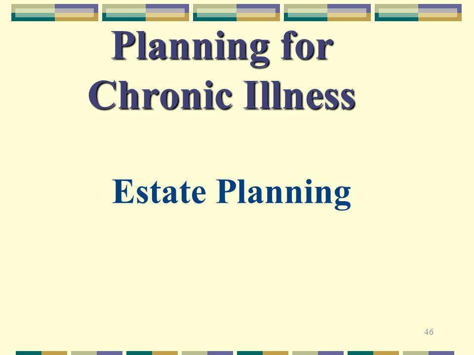 46 Planning for Chronic Illness Estate Planning