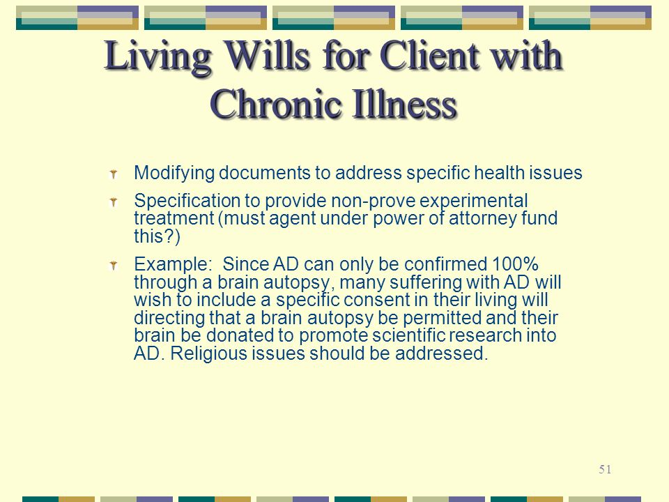 51 Living Wills for Client with Chronic Illness Modifying documents to address specific health issues Specification to provide non-prove experimental