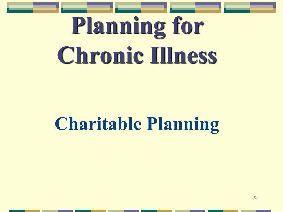 54 Planning for Chronic Illness Charitable Planning