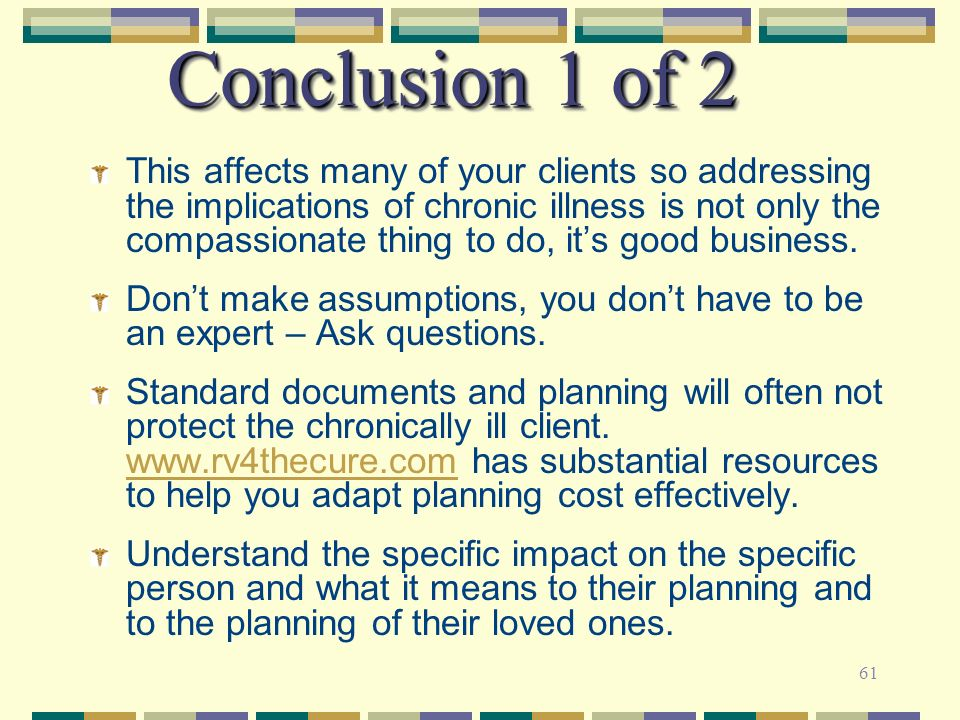 61 Conclusion 1 of 2 This affects many of your clients so addressing the implications of chronic illness is not only the compassionate thing to do, it