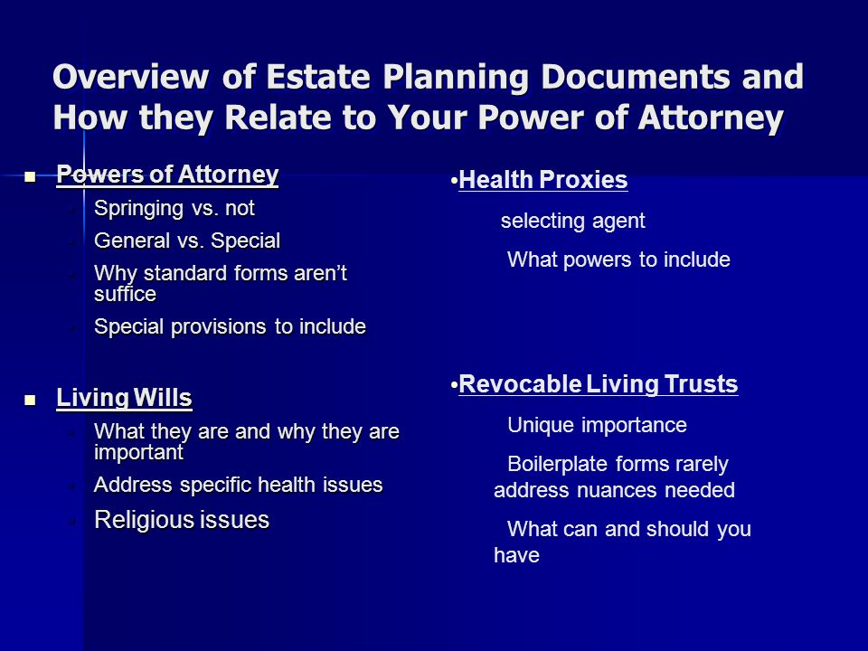 Overview of Estate Planning Documents and How they Relate to Your Power of Attorney Powers of Attorney Powers of Attorney Springing vs.