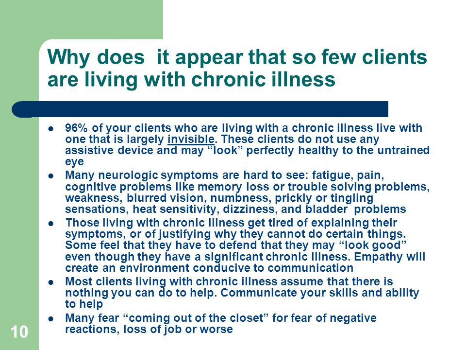 10 Why does it appear that so few clients are living with chronic illness 96% of your clients who are living with a chronic illness live with one that