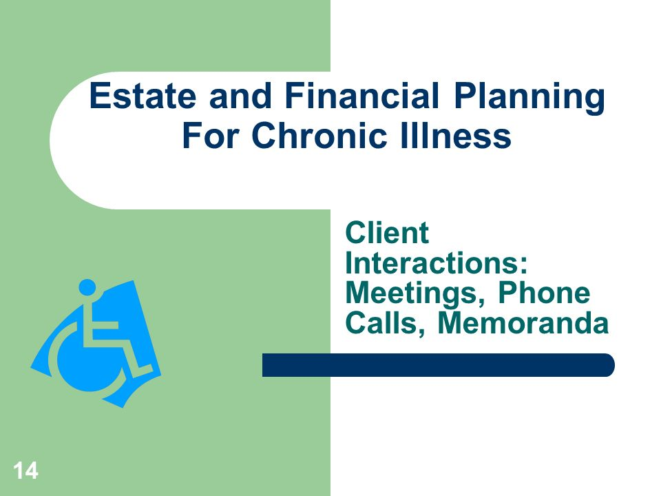 14 Estate and Financial Planning For Chronic Illness Client Interactions: Meetings, Phone Calls, Memoranda