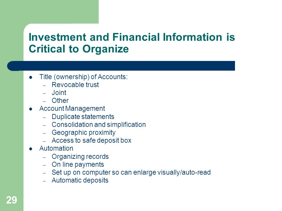 29 Investment and Financial Information is Critical to Organize Title (ownership) of Accounts: – Revocable trust – Joint – Other Account Management –