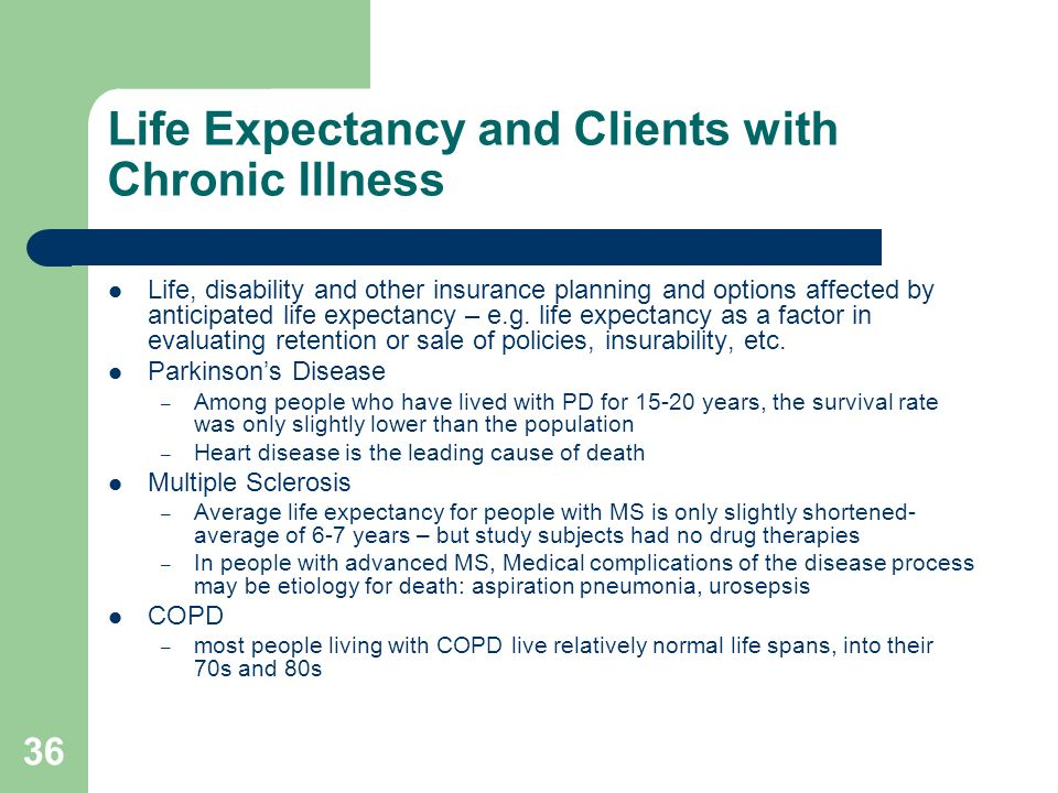 36 Life Expectancy and Clients with Chronic Illness Life, disability and other insurance planning and options affected by anticipated life expectancy