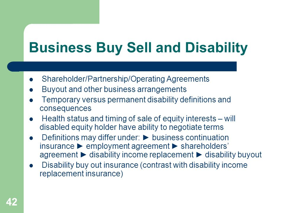 42 Business Buy Sell and Disability Shareholder/Partnership/Operating Agreements Buyout and other business arrangements Temporary versus permanent dis