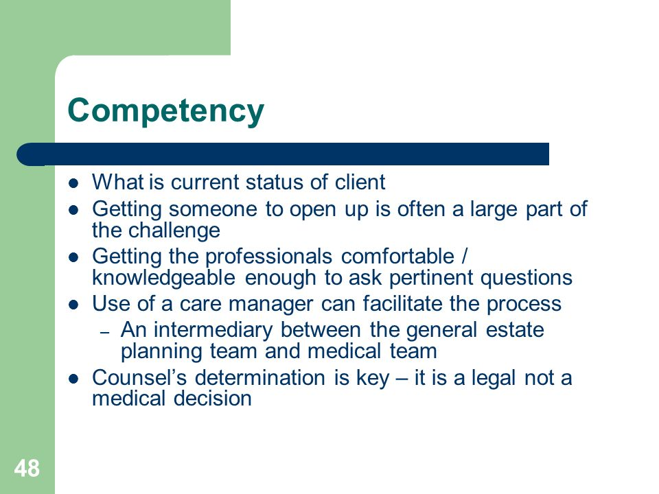 48 Competency What is current status of client Getting someone to open up is often a large part of the challenge Getting the professionals comfortable