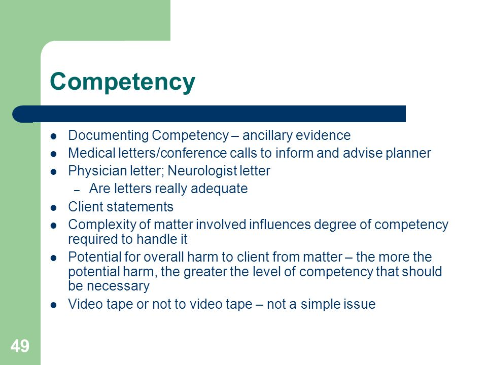 49 Competency Documenting Competency – ancillary evidence Medical letters/conference calls to inform and advise planner Physician letter; Neurologist